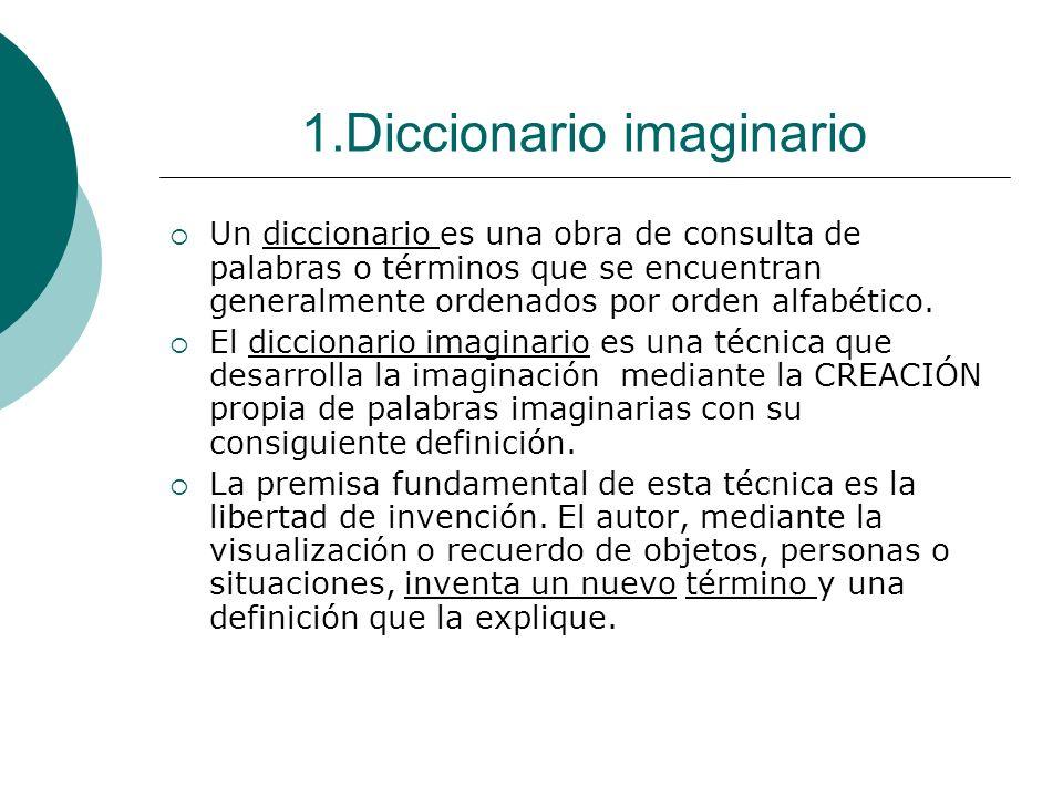 1.Diccionario imaginario Un diccionario es una obra de consulta de palabras o términos que se encuentran generalmente ordenados por orden alfabético.