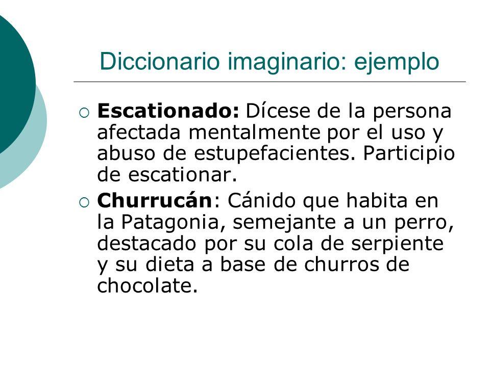 Diccionario imaginario: ejemplo Escationado: Dícese de la persona afectada mentalmente por el uso y abuso de estupefacientes. Participio de escationar