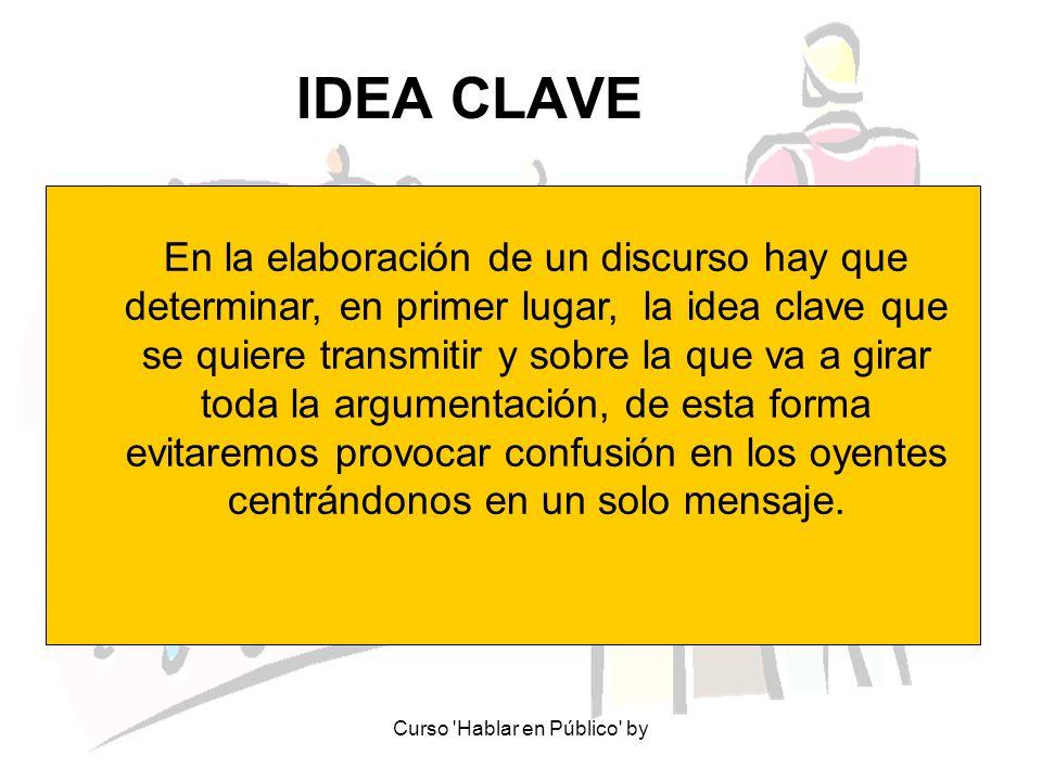 Curso 'Hablar en Público' by IDEA CLAVE En la elaboración de un discurso hay que determinar, en primer lugar, la idea clave que se quiere transmitir y