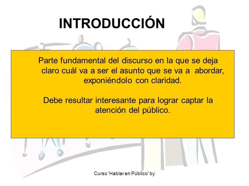 Curso 'Hablar en Público' by INTRODUCCIÓN Parte fundamental del discurso en la que se deja claro cuál va a ser el asunto que se va a abordar, exponién
