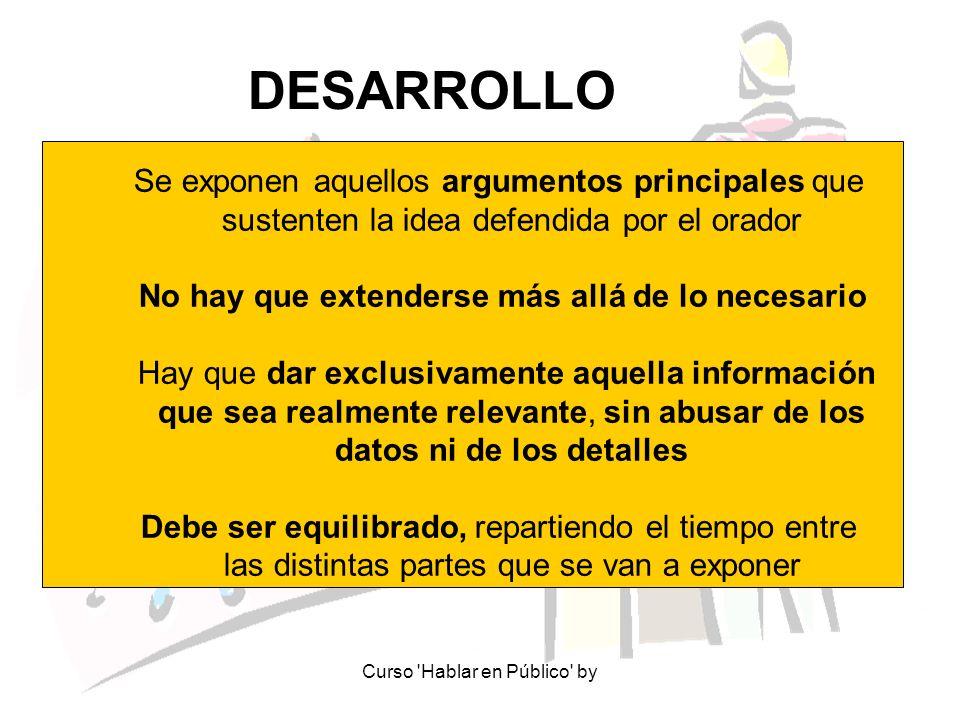 Curso 'Hablar en Público' by DESARROLLO Se exponen aquellos argumentos principales que sustenten la idea defendida por el orador No hay que extenderse