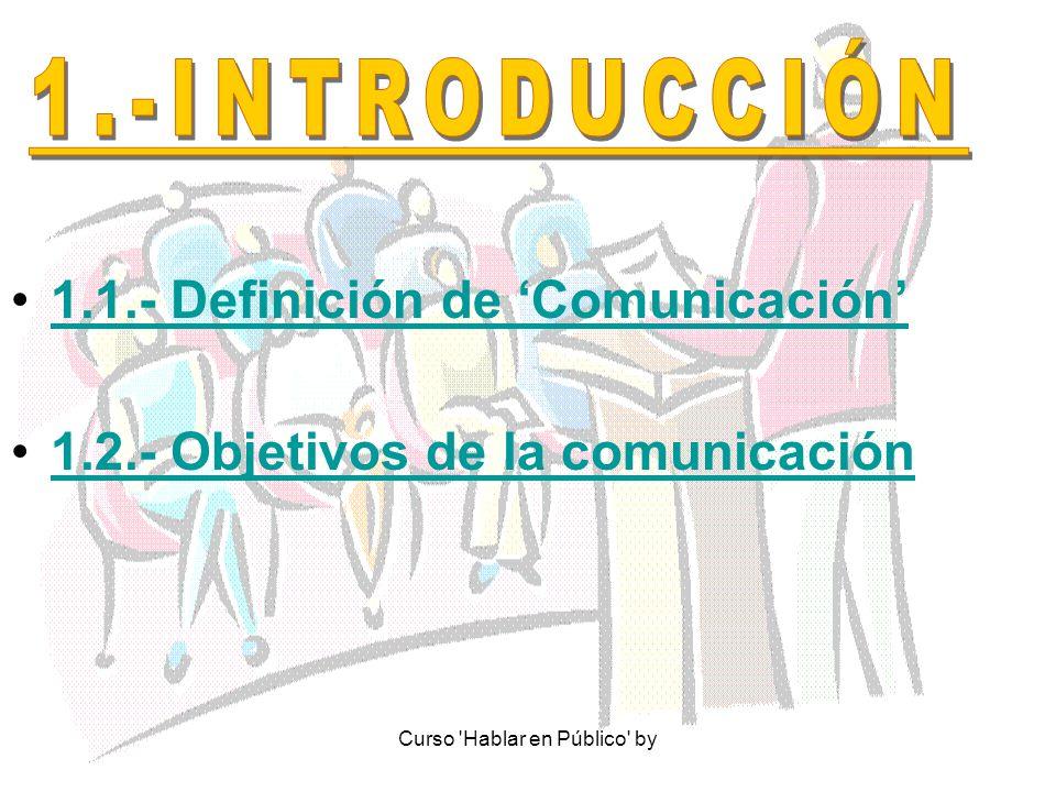 Curso 'Hablar en Público' by 1.1.- Definición de Comunicación 1.2.- Objetivos de la comunicación