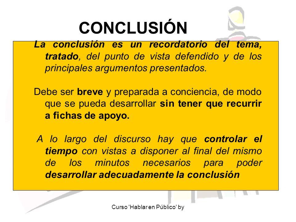 Curso 'Hablar en Público' by CONCLUSIÓN La conclusión es un recordatorio del tema, tratado, del punto de vista defendido y de los principales argument