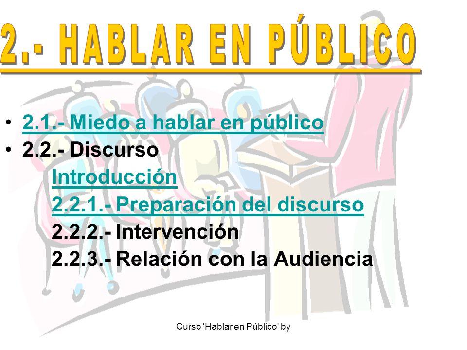 Curso 'Hablar en Público' by 2.1.- Miedo a hablar en público 2.2.- Discurso Introducción 2.2.1.- Preparación del discurso 2.2.2.- Intervención 2.2.3.-