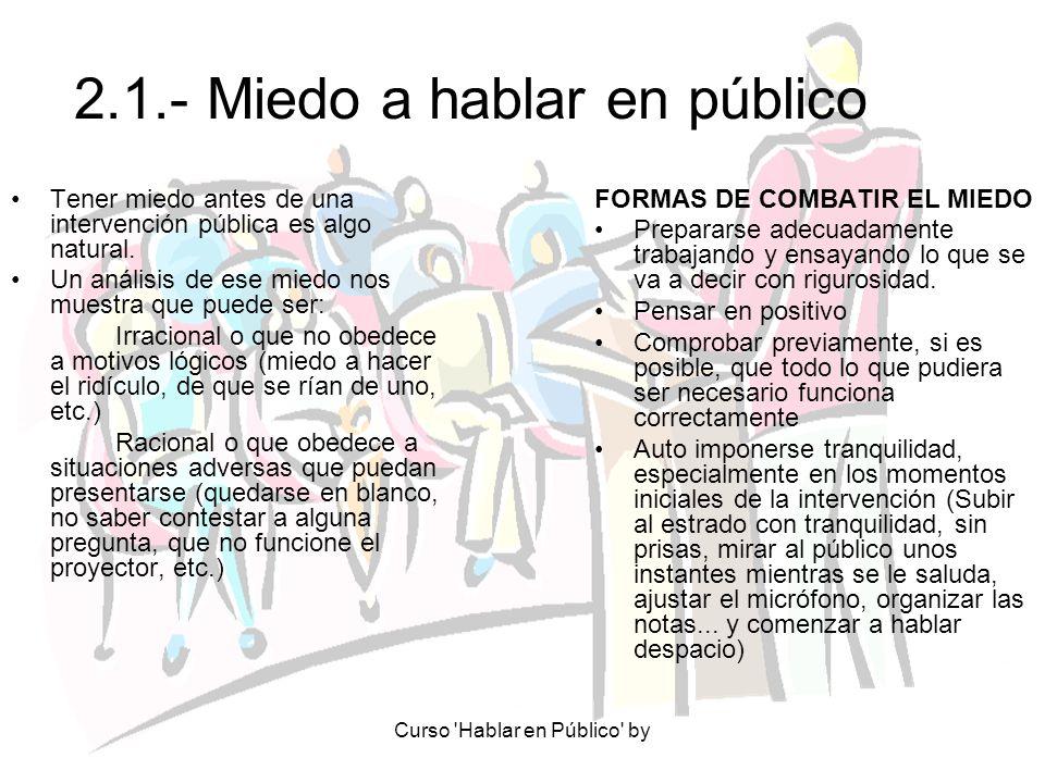 Curso 'Hablar en Público' by 2.1.- Miedo a hablar en público Tener miedo antes de una intervención pública es algo natural. Un análisis de ese miedo n