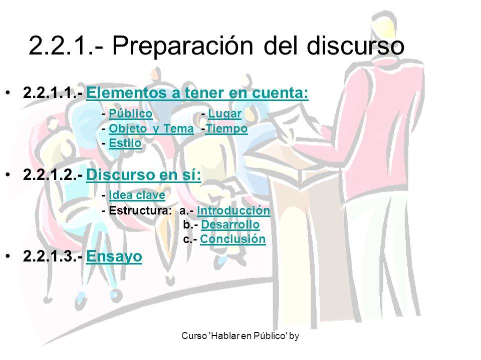 Curso 'Hablar en Público' by 2.2.1.- Preparación del discurso 2.2.1.1.- Elementos a tener en cuenta:Elementos a tener en cuenta: - Público - LugarPúbl