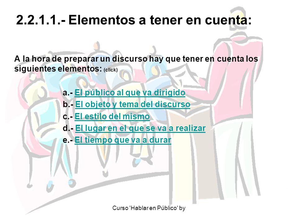 Curso 'Hablar en Público' by 2.2.1.1.- Elementos a tener en cuenta: A la hora de preparar un discurso hay que tener en cuenta los siguientes elementos