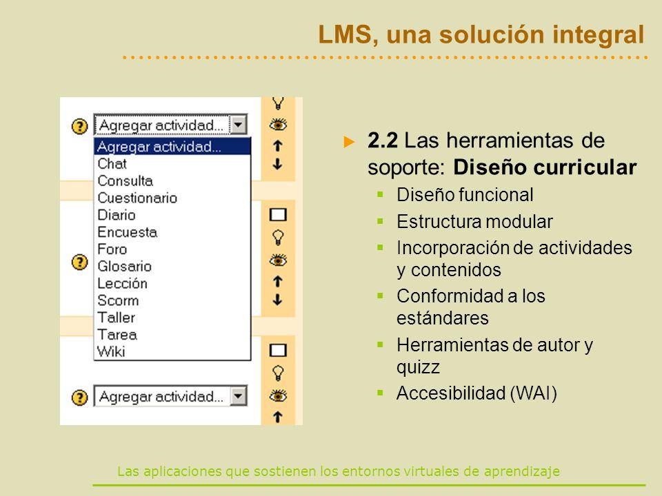 Las aplicaciones que sostienen los entornos virtuales de aprendizaje LMS, una solución integral 2.2 Las herramientas de soporte: Diseño curricular Dis