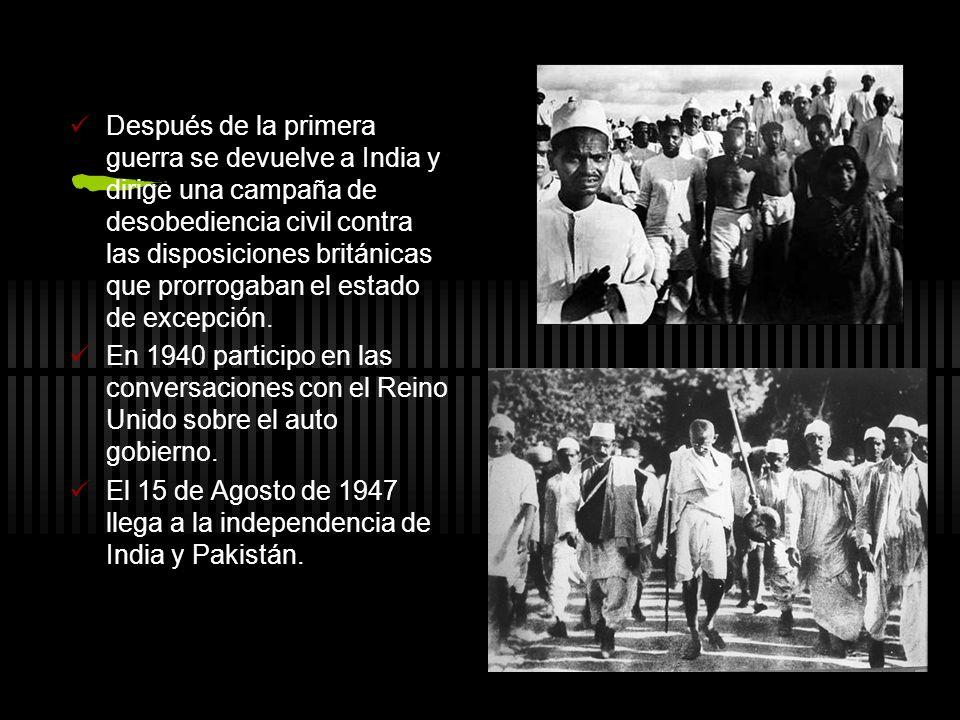 Después de la primera guerra se devuelve a India y dirige una campaña de desobediencia civil contra las disposiciones británicas que prorrogaban el es