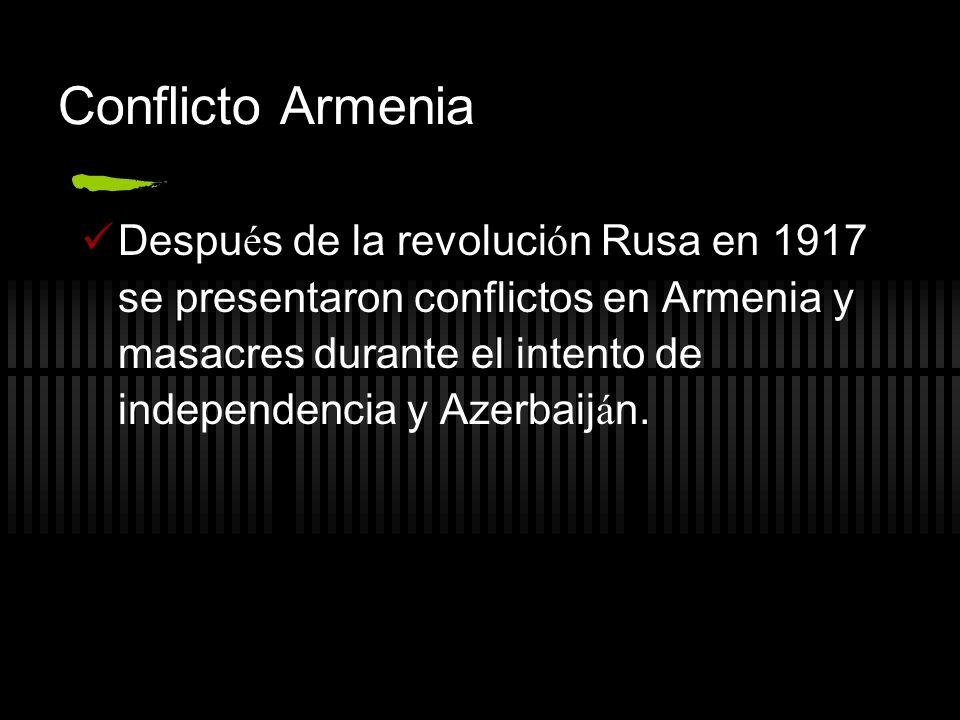 Conflicto Armenia Despu é s de la revoluci ó n Rusa en 1917 se presentaron conflictos en Armenia y masacres durante el intento de independencia y Azerbaij á n.