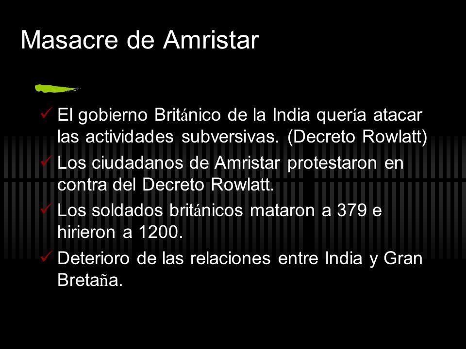 Masacre de Amristar El gobierno Brit á nico de la India quer í a atacar las actividades subversivas. (Decreto Rowlatt) Los ciudadanos de Amristar prot
