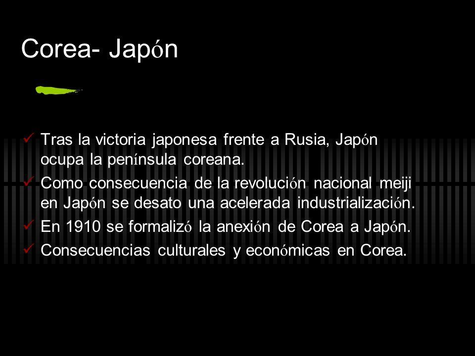 Corea- Jap ó n Tras la victoria japonesa frente a Rusia, Jap ó n ocupa la pen í nsula coreana. Como consecuencia de la revoluci ó n nacional meiji en