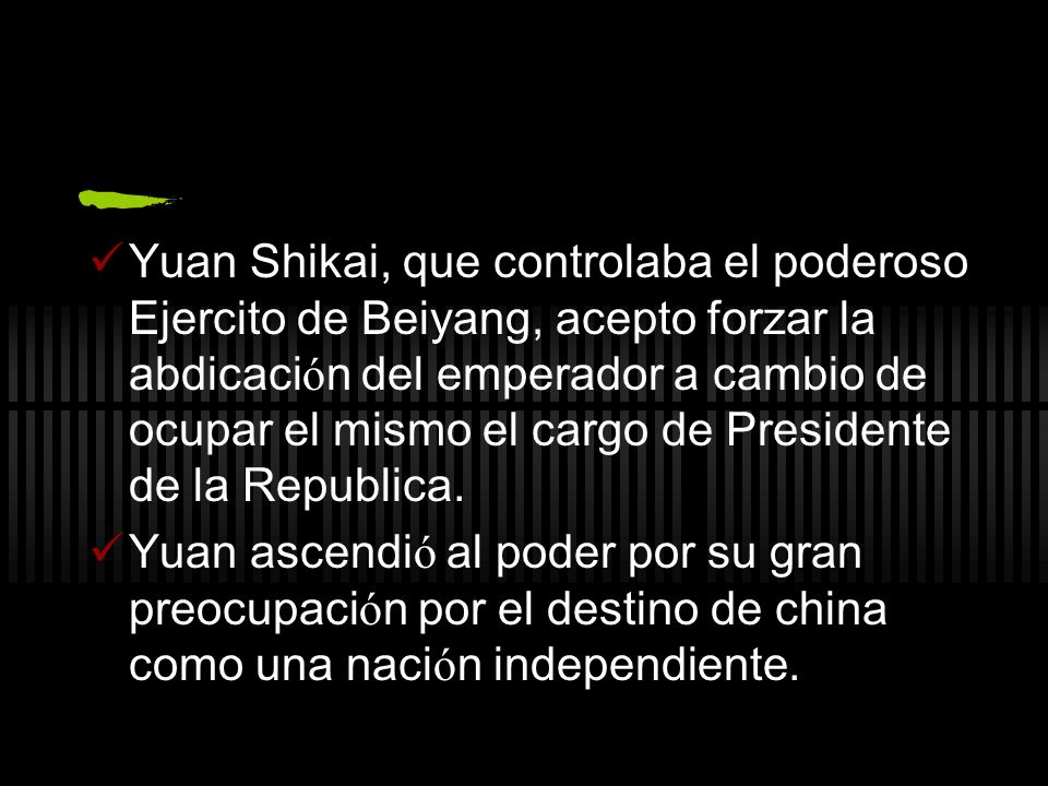 Yuan Shikai, que controlaba el poderoso Ejercito de Beiyang, acepto forzar la abdicaci ó n del emperador a cambio de ocupar el mismo el cargo de Presidente de la Republica.
