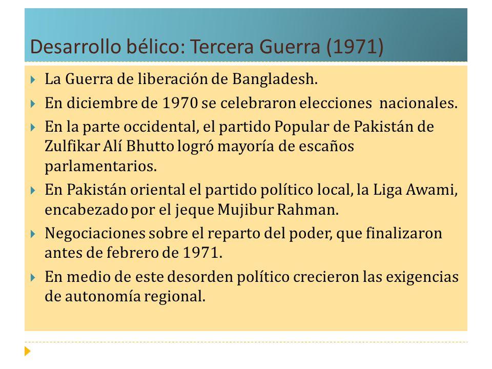 Desarrollo bélico: Tercera Guerra (1971) La Guerra de liberación de Bangladesh. En diciembre de 1970 se celebraron elecciones nacionales. En la parte