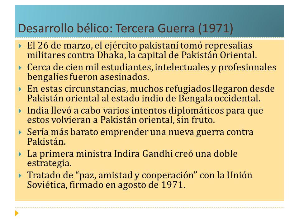 Desarrollo bélico: Tercera Guerra (1971) El 26 de marzo, el ejército pakistaní tomó represalias militares contra Dhaka, la capital de Pakistán Orienta