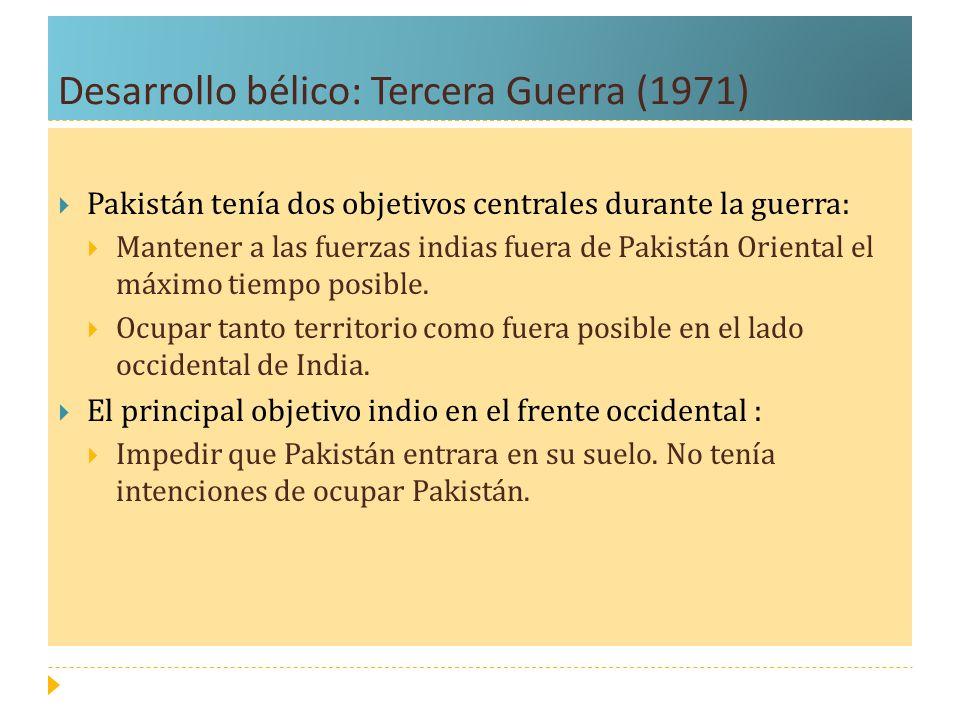 Desarrollo bélico: Tercera Guerra (1971) Pakistán tenía dos objetivos centrales durante la guerra: Mantener a las fuerzas indias fuera de Pakistán Ori