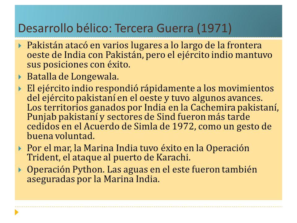 Desarrollo bélico: Tercera Guerra (1971) Pakistán atacó en varios lugares a lo largo de la frontera oeste de India con Pakistán, pero el ejército indi