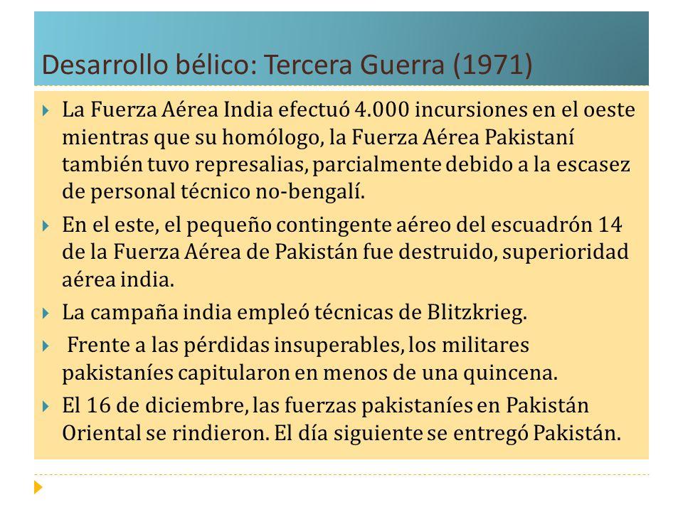 Desarrollo bélico: Tercera Guerra (1971) La Fuerza Aérea India efectuó 4.000 incursiones en el oeste mientras que su homólogo, la Fuerza Aérea Pakista