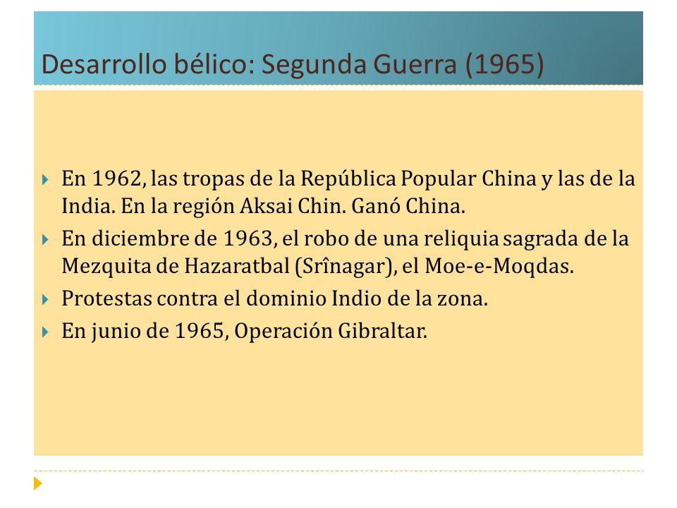Desarrollo bélico: Segunda Guerra (1965) En 1962, las tropas de la República Popular China y las de la India. En la región Aksai Chin. Ganó China. En