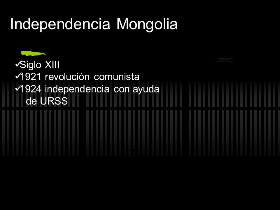 Independencia Mongolia Siglo XIII 1921 revolución comunista 1924 independencia con ayuda de URSS