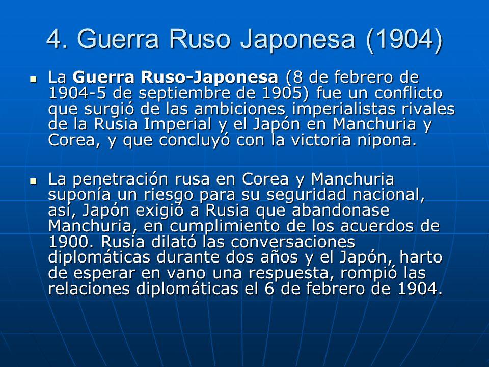 4. Guerra Ruso Japonesa (1904) La Guerra Ruso-Japonesa (8 de febrero de 1904-5 de septiembre de 1905) fue un conflicto que surgió de las ambiciones im