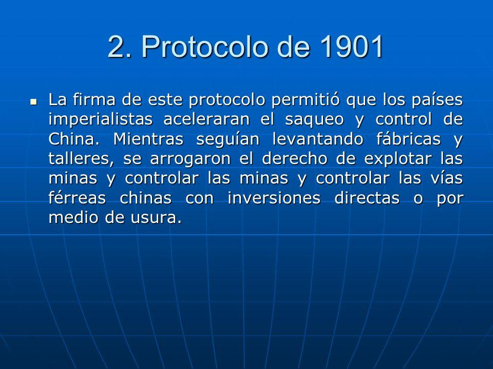 2. Protocolo de 1901 La firma de este protocolo permitió que los países imperialistas aceleraran el saqueo y control de China. Mientras seguían levant