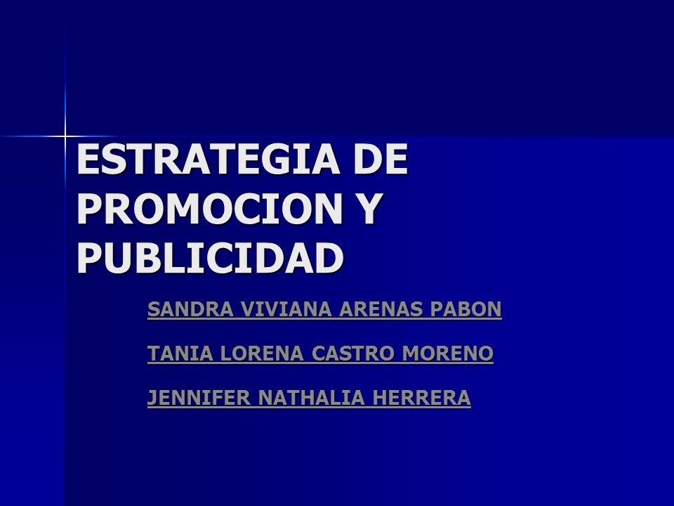ESTRATEGIA DE PROMOCION Y PUBLICIDAD SANDRA VIVIANA ARENAS PABON TANIA LORENA CASTRO MORENO JENNIFER NATHALIA HERRERA