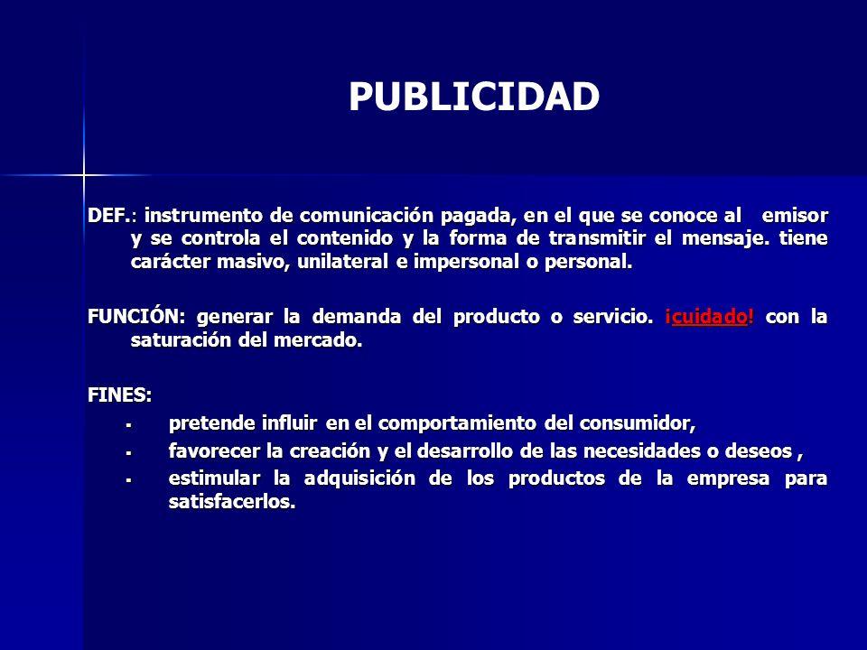 PUBLICIDAD DEF.: instrumento de comunicación pagada, en el que se conoce al emisor y se controla el contenido y la forma de transmitir el mensaje.