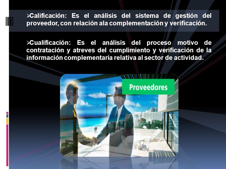 Calificación: Es el análisis del sistema de gestión del proveedor, con relación ala complementación y verificación. Cualificación: Es el análisis del