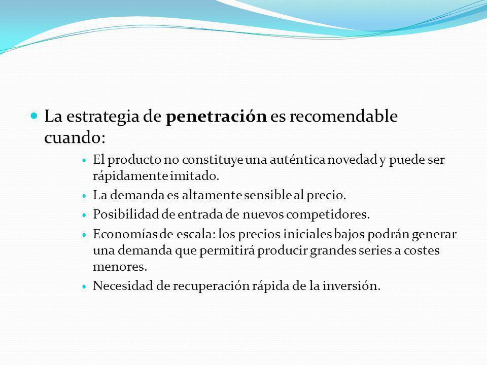 La estrategia de penetración es recomendable cuando: El producto no constituye una auténtica novedad y puede ser rápidamente imitado. La demanda es al