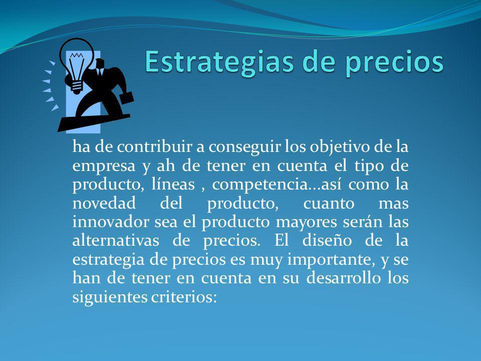 ha de contribuir a conseguir los objetivo de la empresa y ah de tener en cuenta el tipo de producto, líneas, competencia...así como la novedad del pro