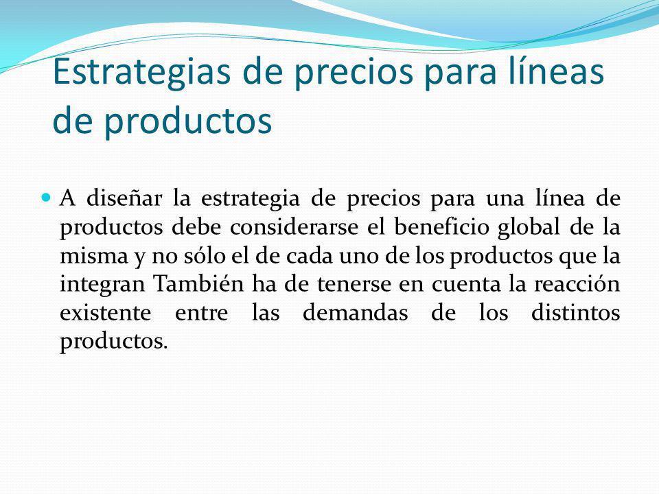 Estrategias de precios para líneas de productos A diseñar la estrategia de precios para una línea de productos debe considerarse el beneficio global d