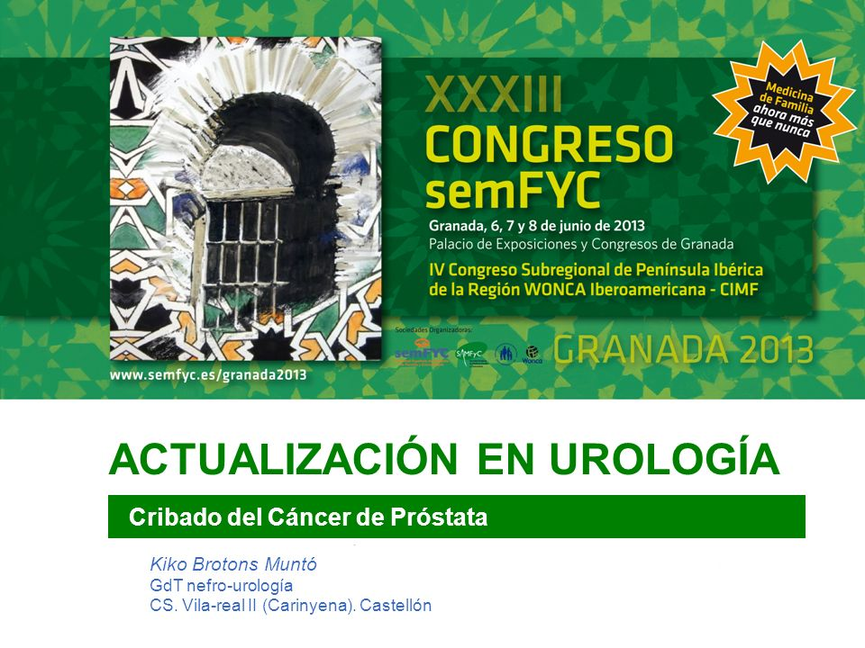 ACTUALIZACIÓN EN UROLOGÍA Cribado del Cáncer de Próstata Kiko Brotons Muntó GdT nefro-urología CS. Vila-real II (Carinyena). Castellón