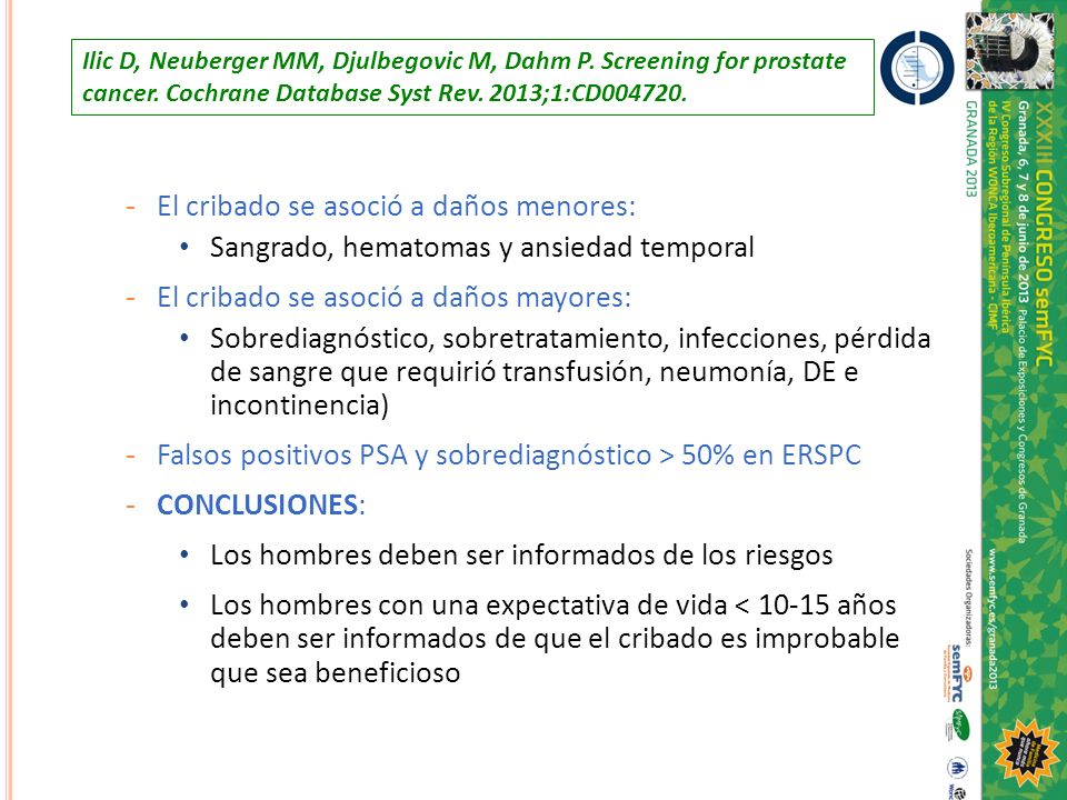 Ilic D, Neuberger MM, Djulbegovic M, Dahm P. Screening for prostate cancer. Cochrane Database Syst Rev. 2013;1:CD004720. - El cribado se asoció a daño