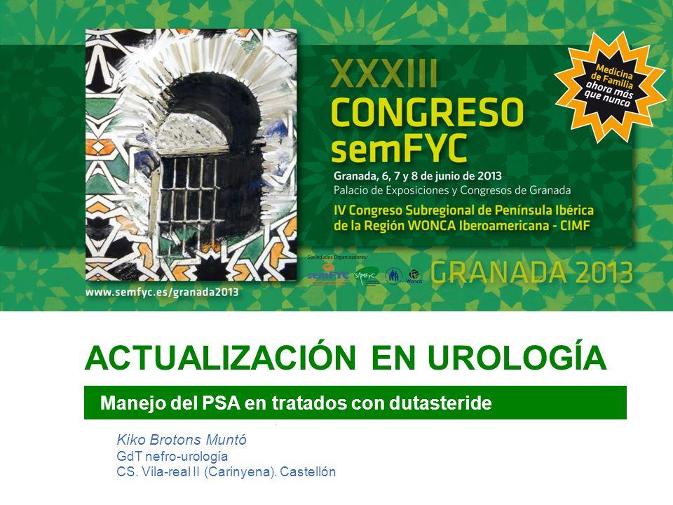 ACTUALIZACIÓN EN UROLOGÍA Manejo del PSA en tratados con dutasteride Kiko Brotons Muntó GdT nefro-urología CS. Vila-real II (Carinyena). Castellón