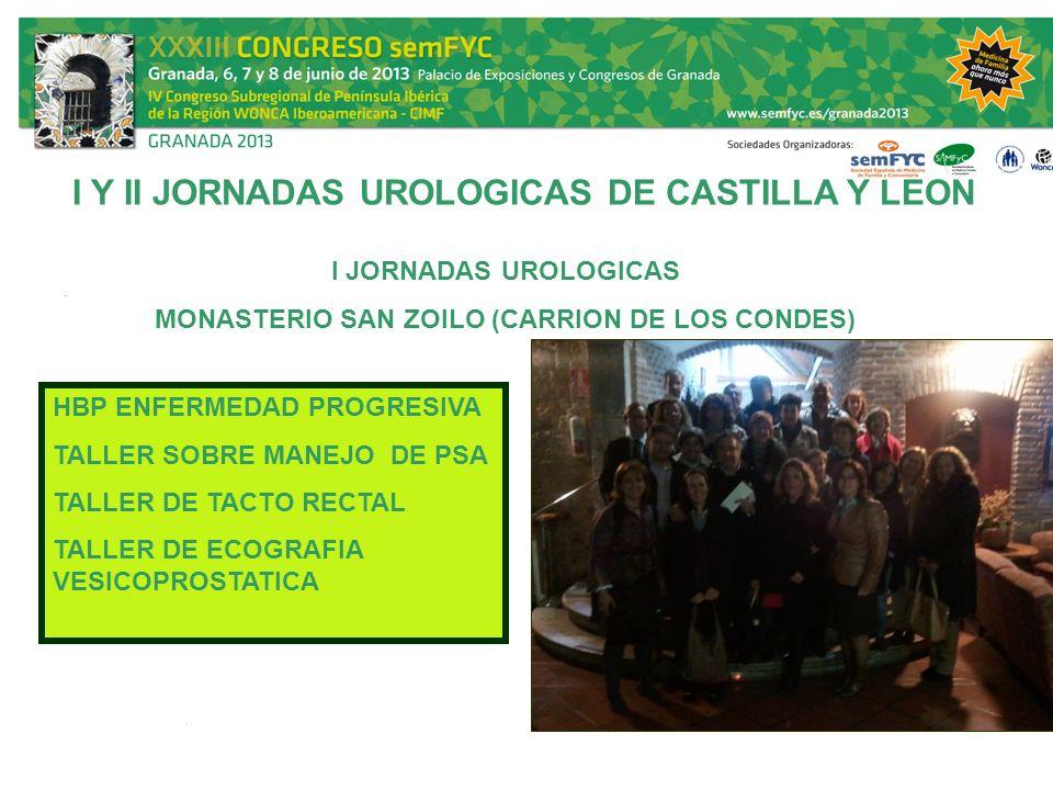 I Y II JORNADAS UROLOGICAS DE CASTILLA Y LEON I JORNADAS UROLOGICAS MONASTERIO SAN ZOILO (CARRION DE LOS CONDES) HBP ENFERMEDAD PROGRESIVA TALLER SOBR
