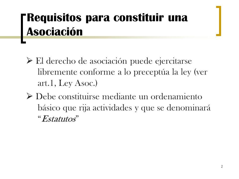 2 Requisitos para constituir una Asociación El derecho de asociación puede ejercitarse libremente conforme a lo preceptúa la ley (ver art.1, Ley Asoc.