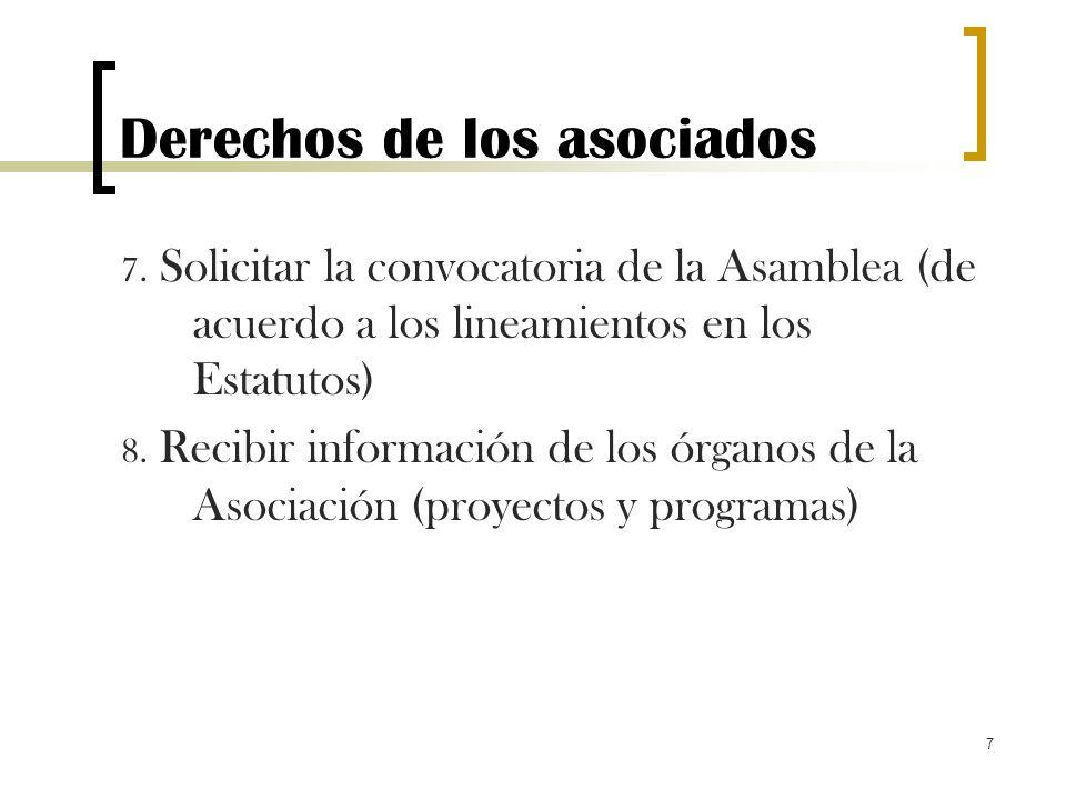 7 Derechos de los asociados 7. Solicitar la convocatoria de la Asamblea (de acuerdo a los lineamientos en los Estatutos) 8. Recibir información de los