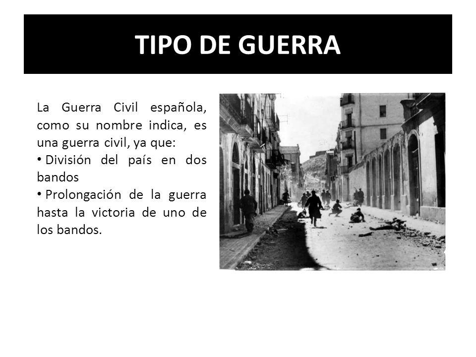 TIPO DE GUERRA La Guerra Civil española, como su nombre indica, es una guerra civil, ya que: División del país en dos bandos Prolongación de la guerra