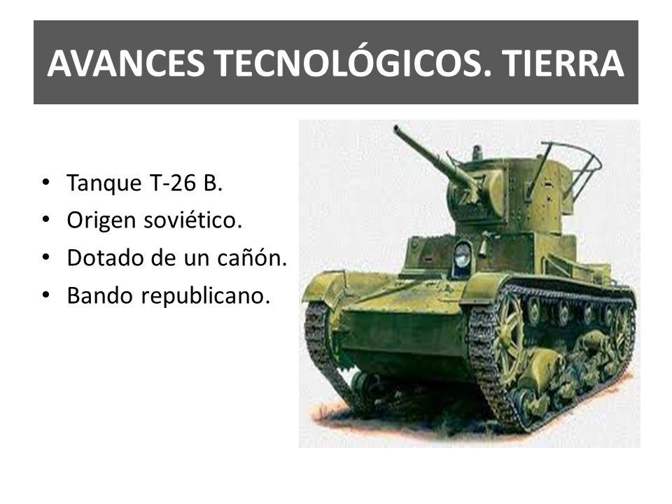 AVANCES TECNOLÓGICOS. TIERRA Tanque T-26 B. Origen soviético. Dotado de un cañón. Bando republicano.