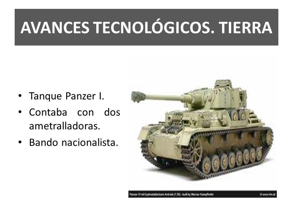 AVANCES TECNOLÓGICOS. TIERRA Tanque Panzer I. Contaba con dos ametralladoras. Bando nacionalista.