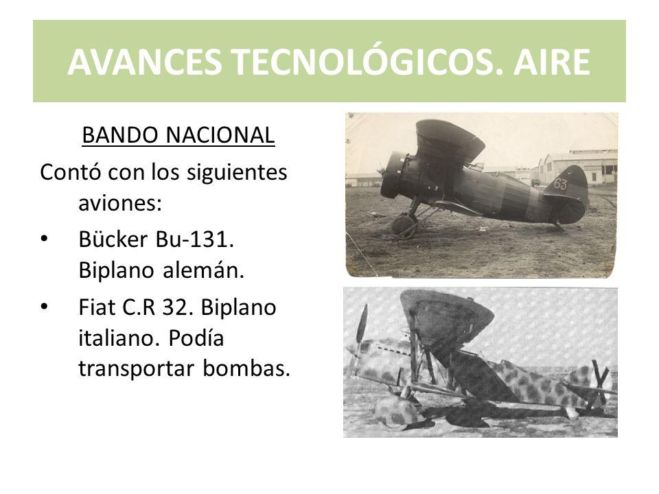 AVANCES TECNOLÓGICOS. AIRE BANDO NACIONAL Contó con los siguientes aviones: Bücker Bu-131. Biplano alemán. Fiat C.R 32. Biplano italiano. Podía transp