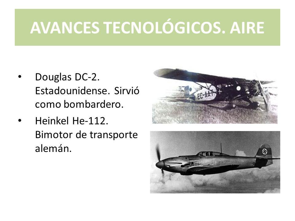 AVANCES TECNOLÓGICOS. AIRE Douglas DC-2. Estadounidense. Sirvió como bombardero. Heinkel He-112. Bimotor de transporte alemán.