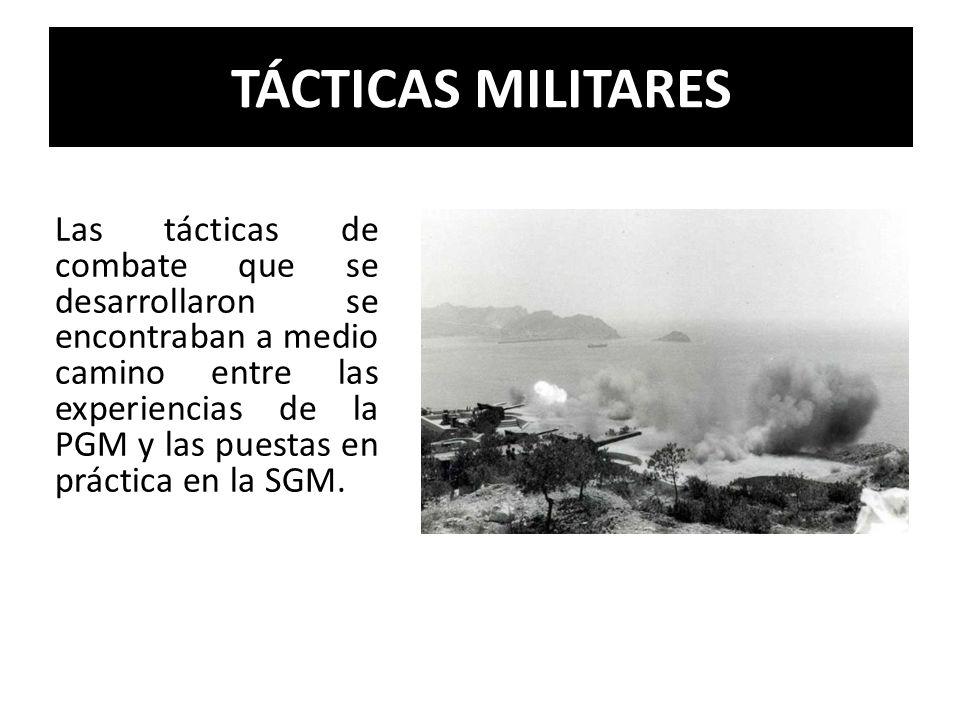 TÁCTICAS MILITARES Las tácticas de combate que se desarrollaron se encontraban a medio camino entre las experiencias de la PGM y las puestas en prácti