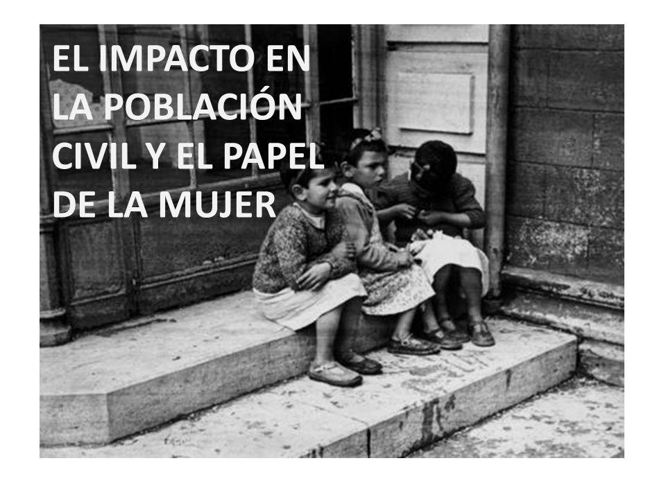 EL IMPACTO EN LA POBLACIÓN CIVIL Y EL PAPEL DE LA MUJER