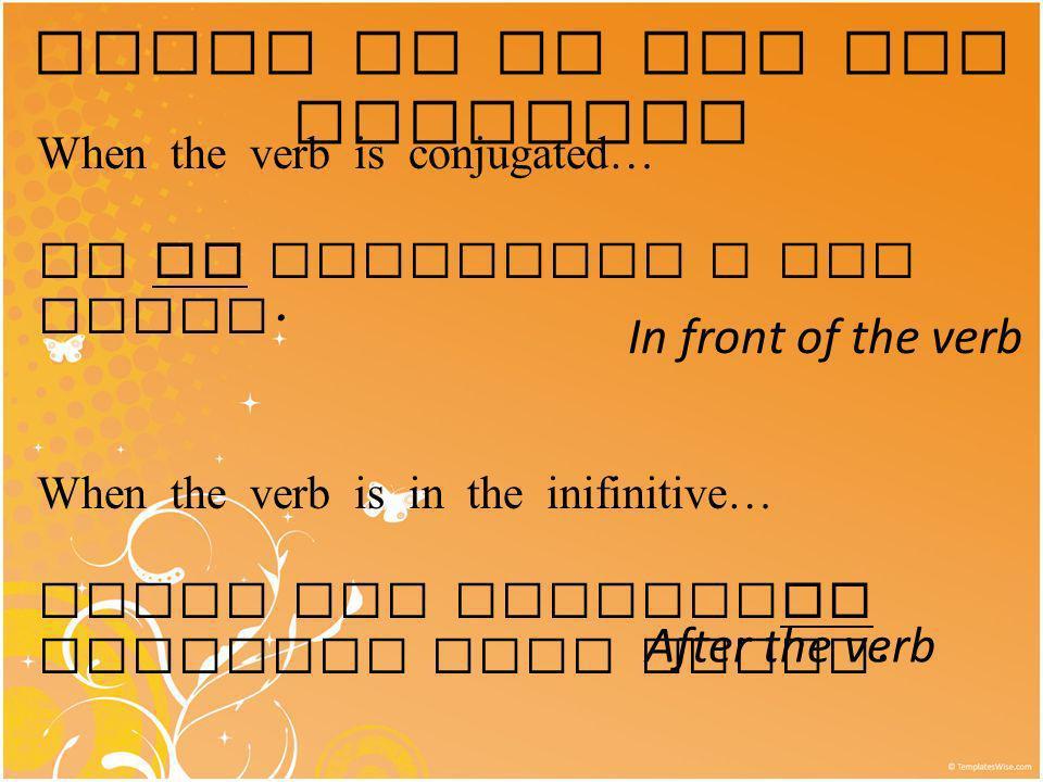 Where do we put the pronoun? When the verb is conjugated… Yo me despierto a las cinco. When the verb is in the inifinitive… Tengo que acostarme tempra