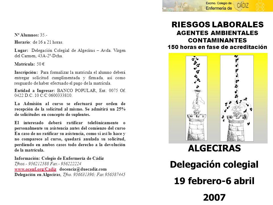 RIESGOS LABORALES AGENTES AMBIENTALES CONTAMINANTES 150 horas en fase de acreditación ALGECIRAS Delegación colegial 19 febrero-6 abril 2007 Nº Alumnos