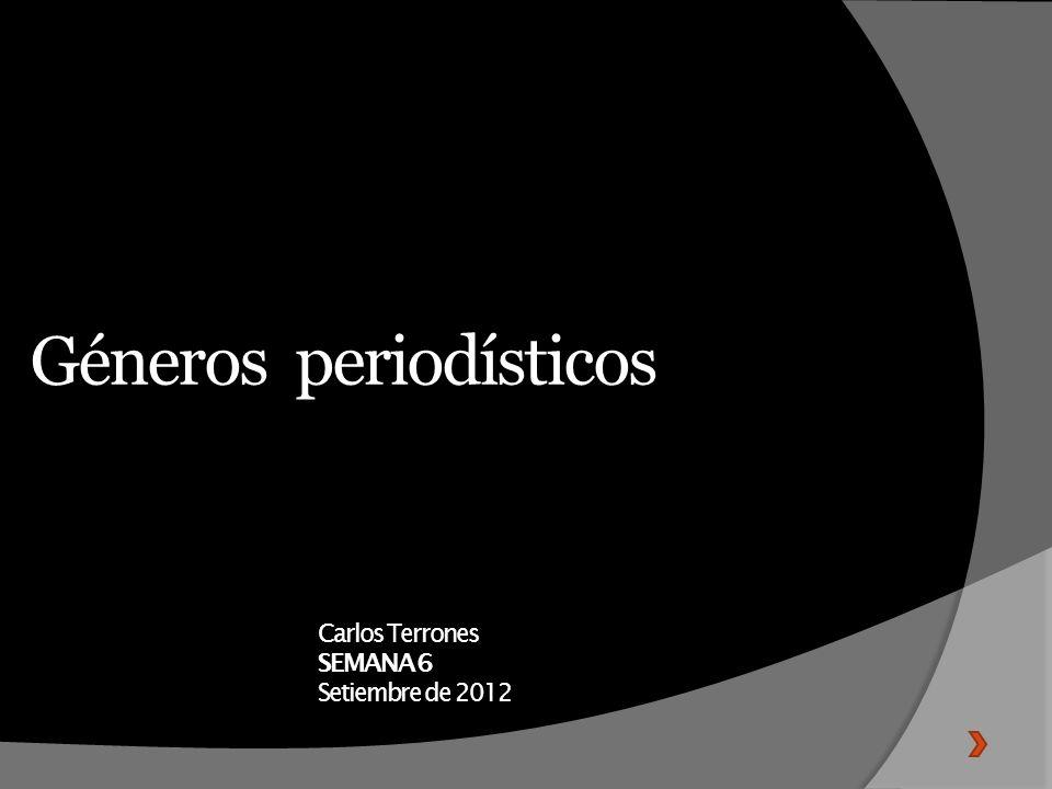 Géneros periodísticos Carlos Terrones SEMANA 6 Setiembre de 2012