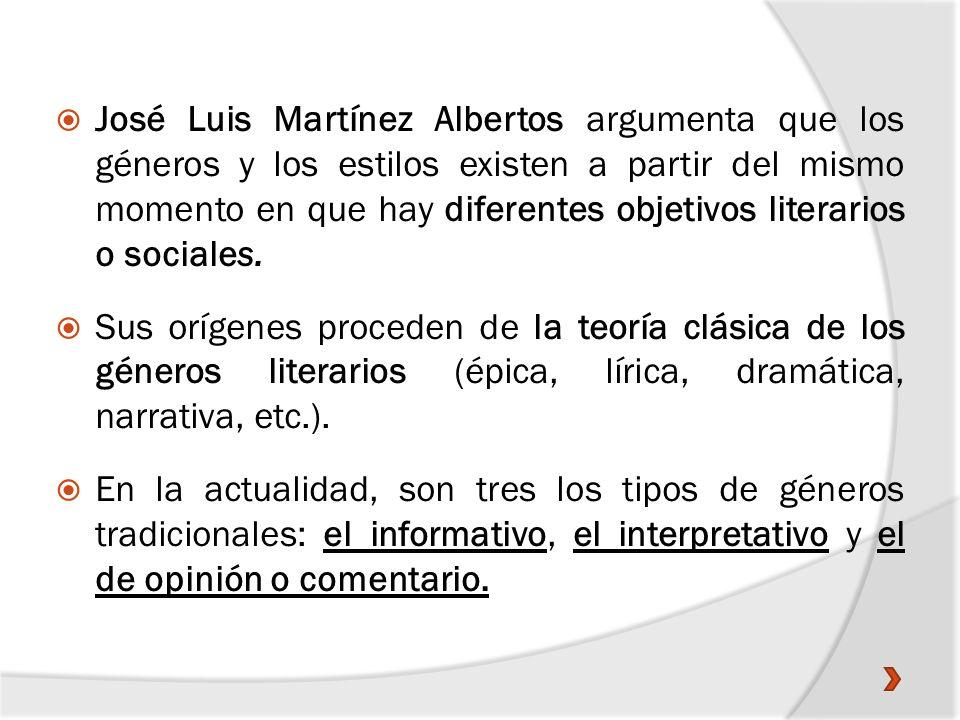 José Luis Martínez Albertos argumenta que los géneros y los estilos existen a partir del mismo momento en que hay diferentes objetivos literarios o so