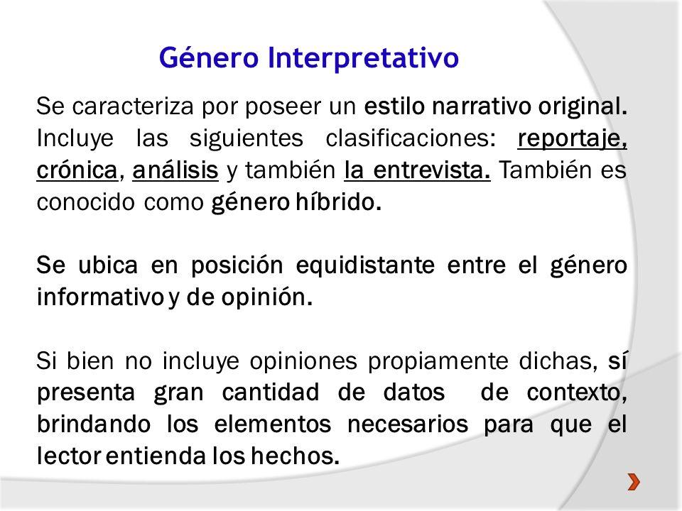 Género Interpretativo Se caracteriza por poseer un estilo narrativo original. Incluye las siguientes clasificaciones: reportaje, crónica, análisis y t